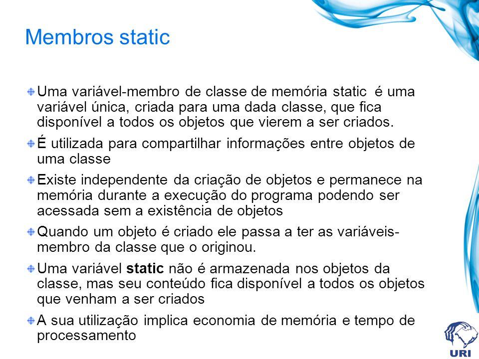 Membros static Uma variável-membro de classe de memória static é uma variável única, criada para uma dada classe, que fica disponível a todos os objetos que vierem a ser criados.