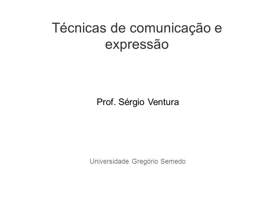 Técnicas de comunicação e expressão Universidade Gregório Semedo Prof. Sérgio Ventura