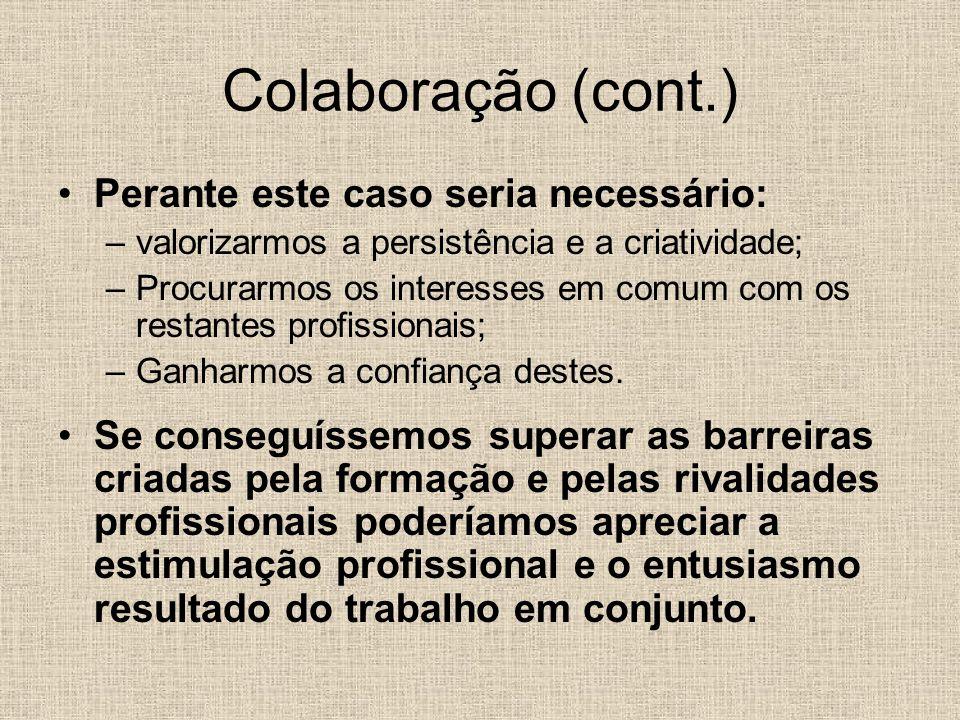 Perante este caso seria necessário: –valorizarmos a persistência e a criatividade; –Procurarmos os interesses em comum com os restantes profissionais;