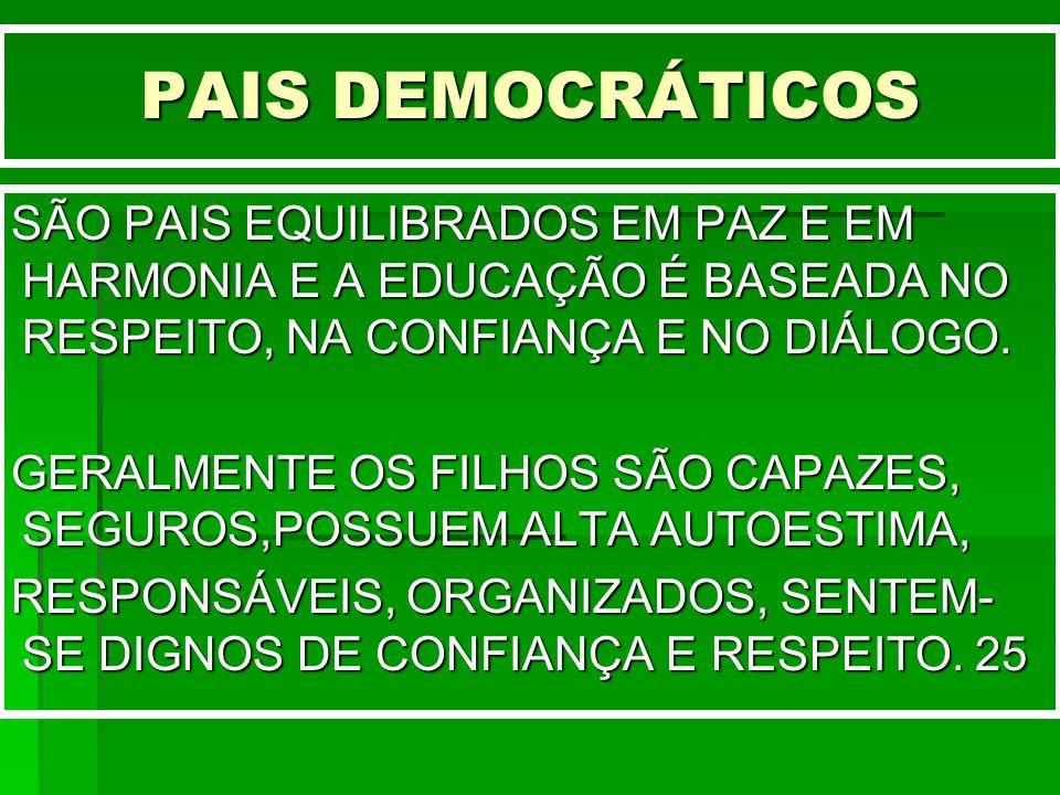 PAIS DEMOCRÁTICOS SÃO PAIS EQUILIBRADOS EM PAZ E EM HARMONIA E A EDUCAÇÃO É BASEADA NO RESPEITO, NA CONFIANÇA E NO DIÁLOGO. GERALMENTE OS FILHOS SÃO C