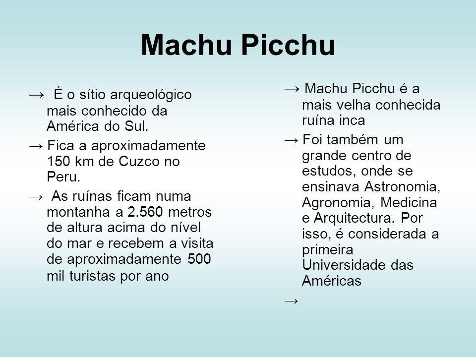 Machu Picchu É o sítio arqueológico mais conhecido da América do Sul. Fica a aproximadamente 150 km de Cuzco no Peru. As ruínas ficam numa montanha a