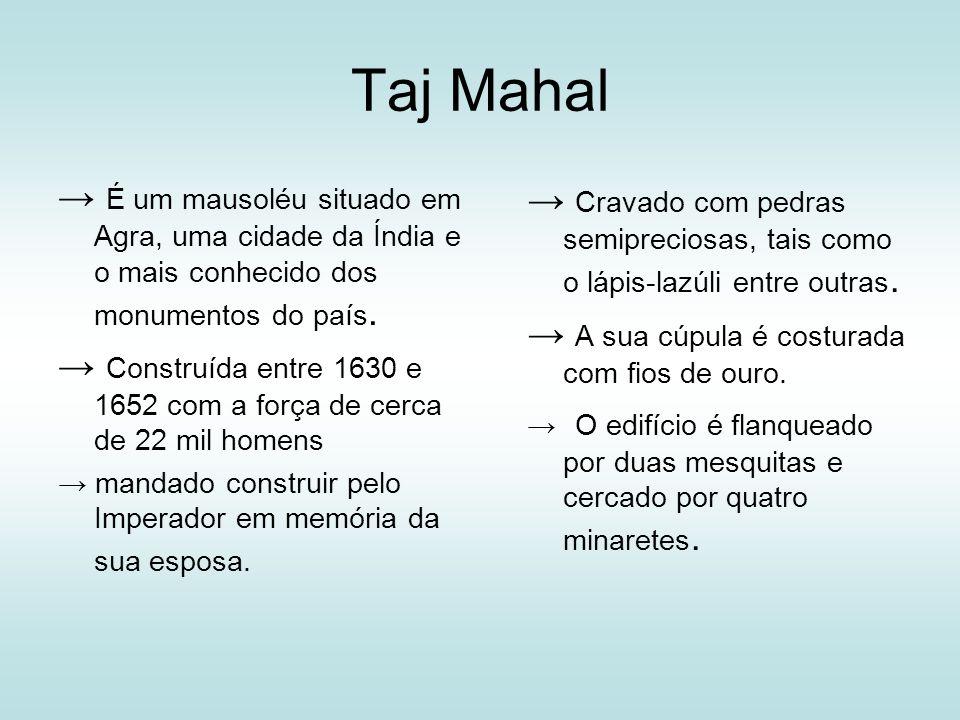 Taj Mahal É um mausoléu situado em Agra, uma cidade da Índia e o mais conhecido dos monumentos do país. Construída entre 1630 e 1652 com a força de ce