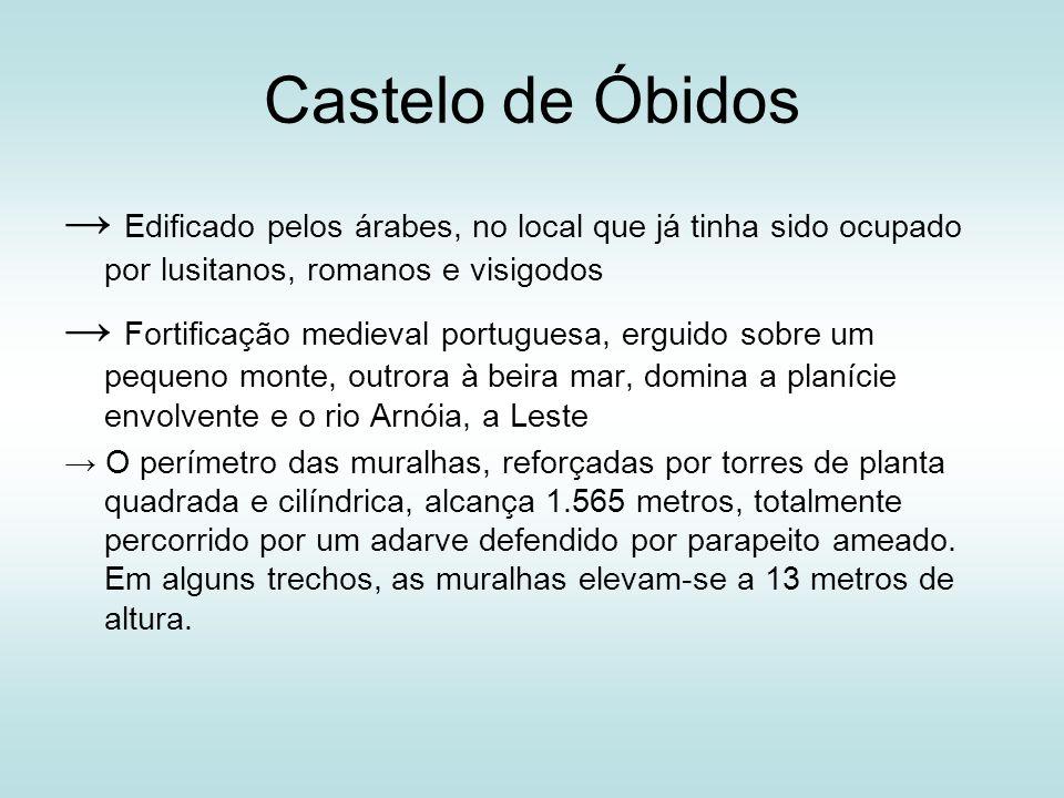 Castelo de Óbidos Edificado pelos árabes, no local que já tinha sido ocupado por lusitanos, romanos e visigodos Fortificação medieval portuguesa, ergu