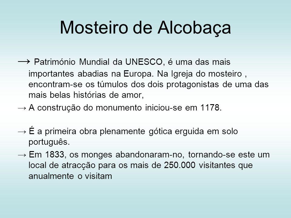 Mosteiro de Alcobaça Património Mundial da UNESCO, é uma das mais importantes abadias na Europa. Na Igreja do mosteiro, encontram-se os túmulos dos do