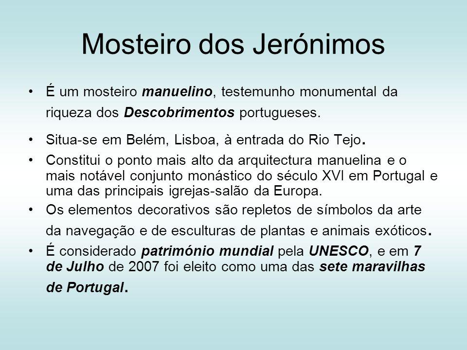 Mosteiro dos Jerónimos É um mosteiro manuelino, testemunho monumental da riqueza dos Descobrimentos portugueses. Situa-se em Belém, Lisboa, à entrada