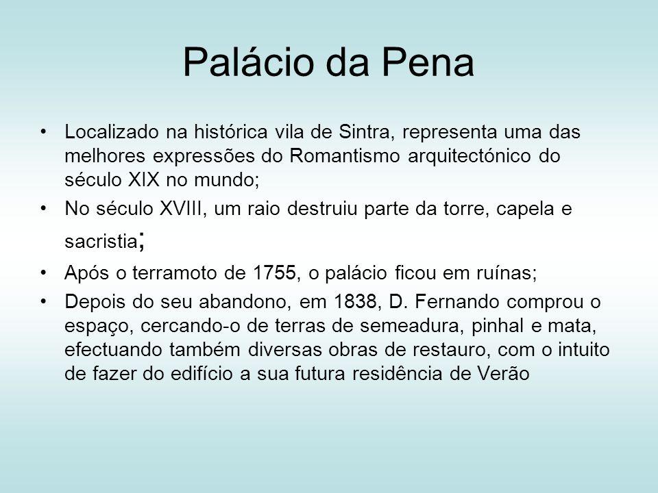 Palácio da Pena Localizado na histórica vila de Sintra, representa uma das melhores expressões do Romantismo arquitectónico do século XIX no mundo; No