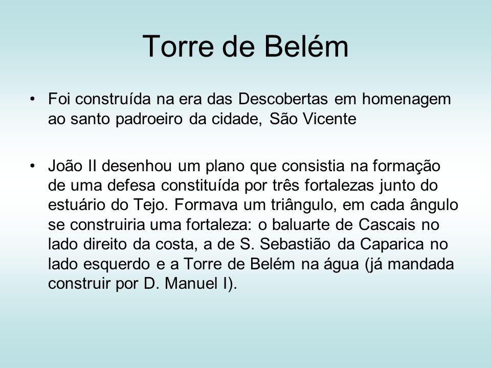 Torre de Belém Foi construída na era das Descobertas em homenagem ao santo padroeiro da cidade, São Vicente João II desenhou um plano que consistia na