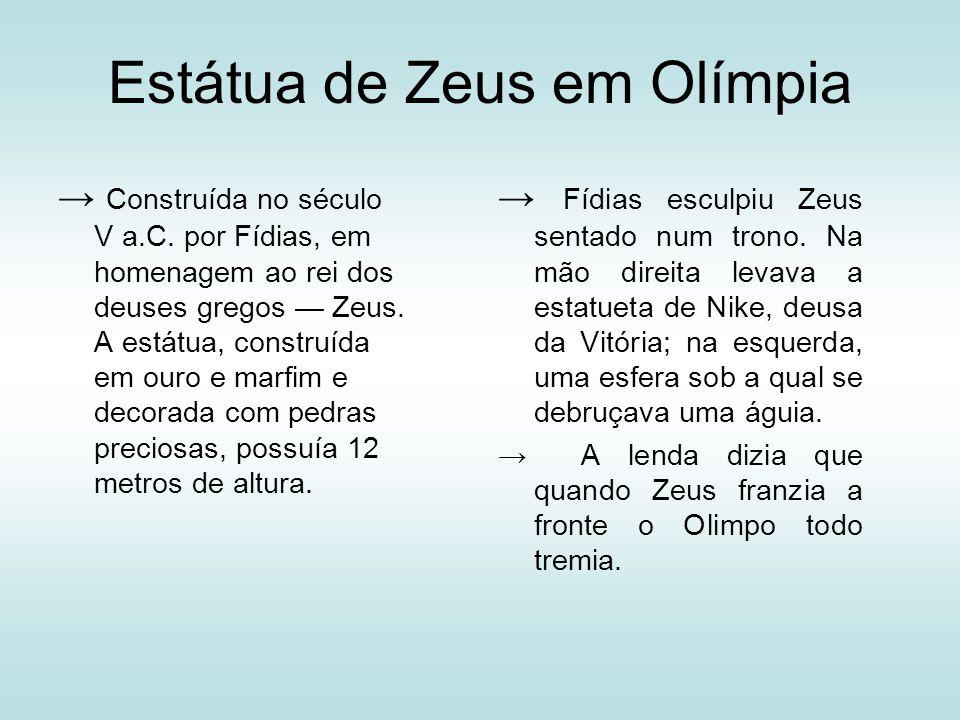 Estátua de Zeus em Olímpia Construída no século V a.C. por Fídias, em homenagem ao rei dos deuses gregos Zeus. A estátua, construída em ouro e marfim