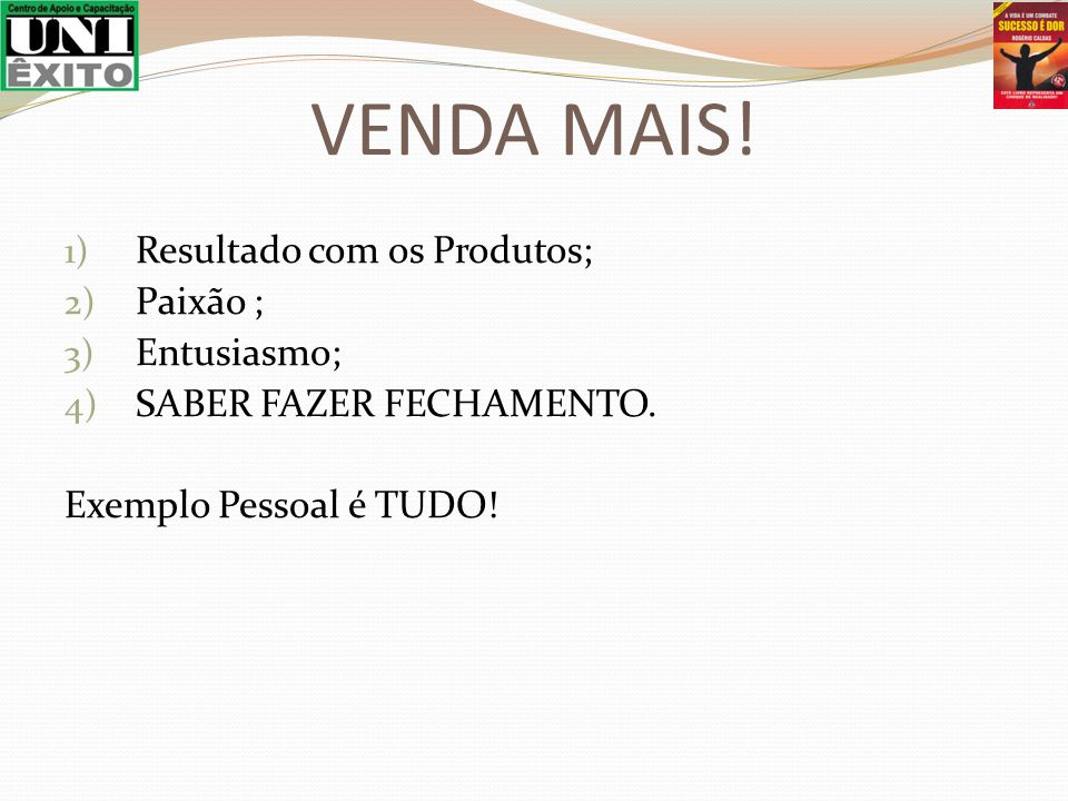 1) Resultado com os Produtos; 2) Paixão ; 3) Entusiasmo; 4) SABER FAZER FECHAMENTO.