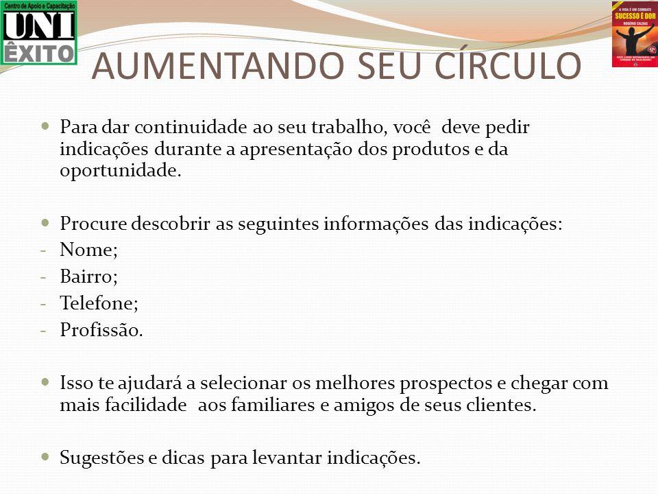 Para dar continuidade ao seu trabalho, você deve pedir indicações durante a apresentação dos produtos e da oportunidade.