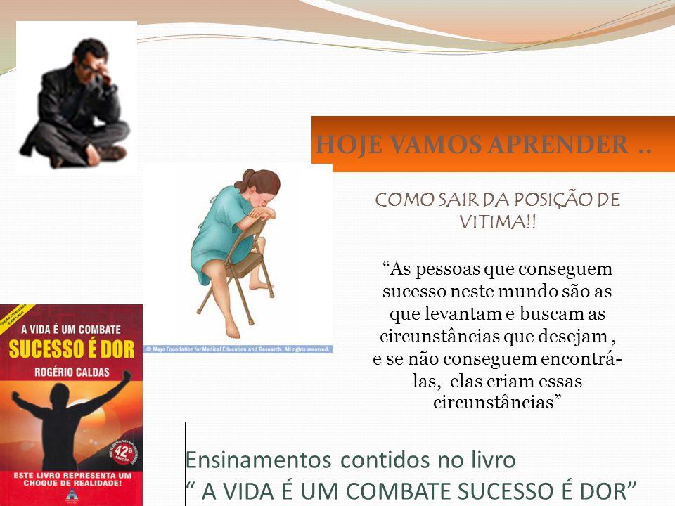 Ensinamentos contidos no livro A VIDA É UM COMBATE SUCESSO É DOR HOJE VAMOS APRENDER.. COMO SAIR DA POSIÇÃO DE VITIMA!! As pessoas que conseguem suces