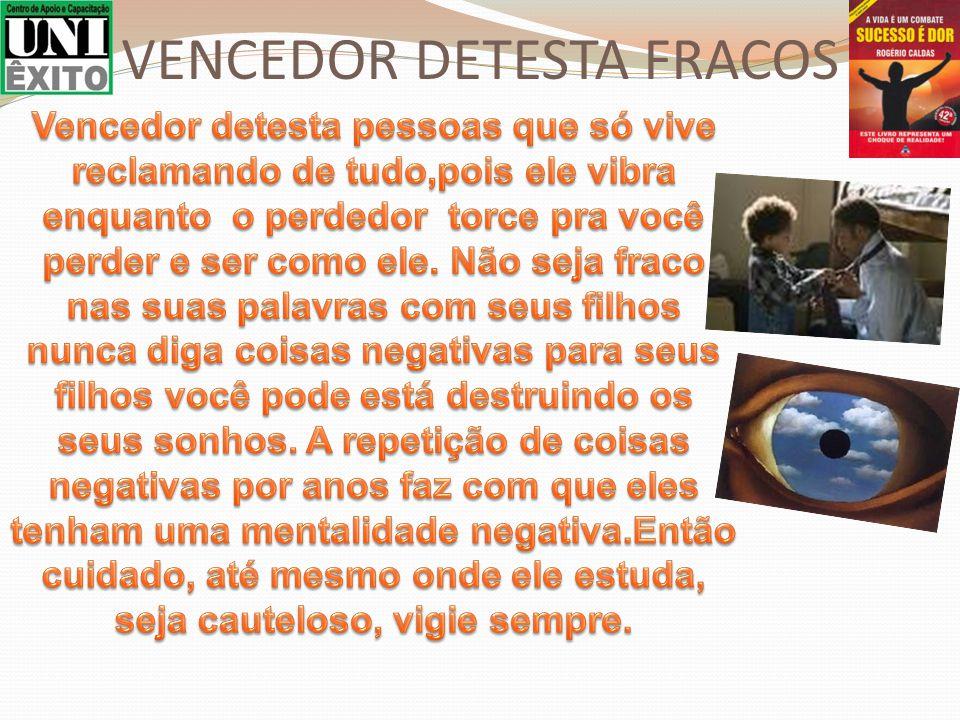 VENCEDOR DETESTA FRACOS