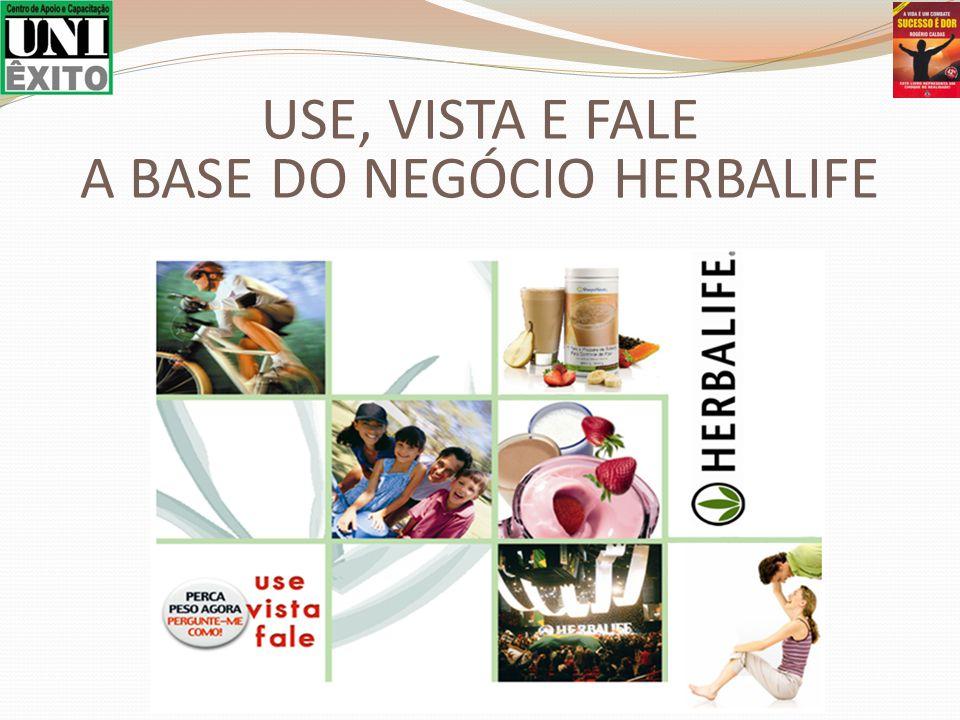 USE, VISTA E FALE A BASE DO NEGÓCIO HERBALIFE