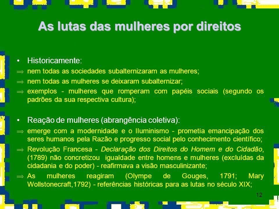 12 As lutas das mulheres por direitos Historicamente: Þnem todas as sociedades subalternizaram as mulheres; Þnem todas as mulheres se deixaram subalte