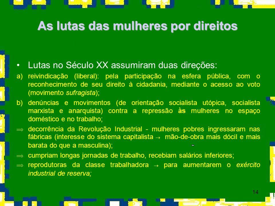 14 As lutas das mulheres por direitos Lutas no Século XX assumiram duas direções: a)reivindicação (liberal): pela participação na esfera pública, com
