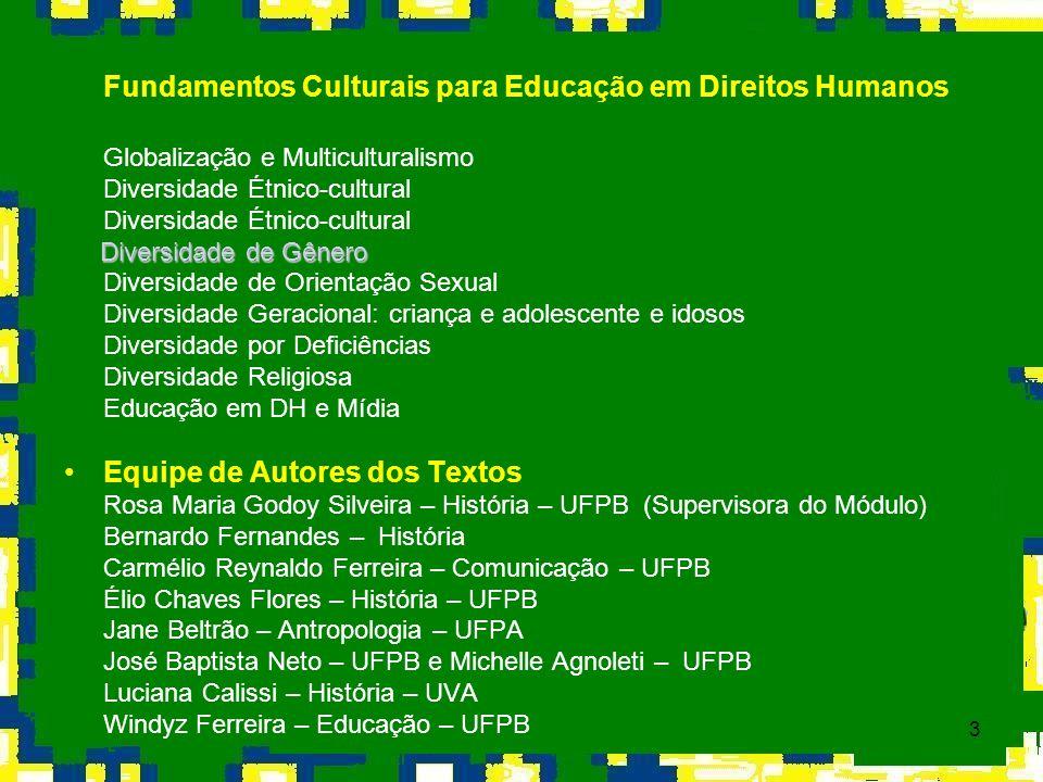 3 Fundamentos Culturais para Educação em Direitos Humanos Globalização e Multiculturalismo Diversidade Étnico-cultural Diversidade de Gênero Diversida