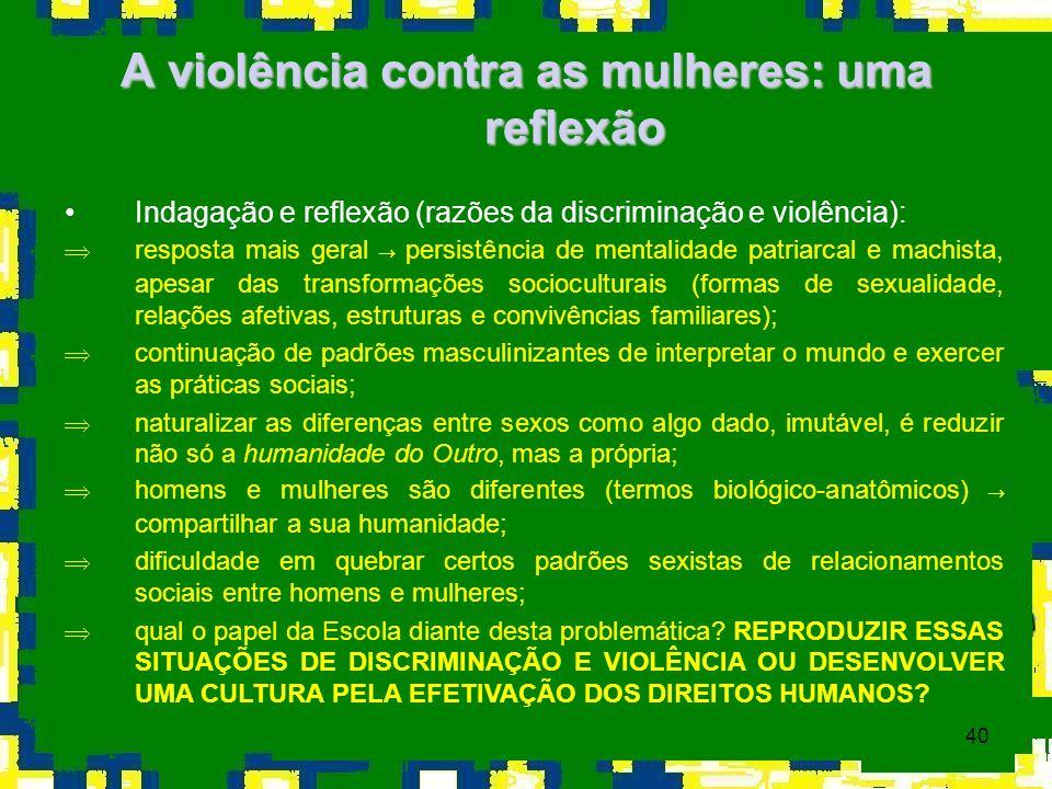 40 A violência contra as mulheres: uma reflexão Indagação e reflexão (razões da discriminação e violência): resposta mais geral persistência de mental