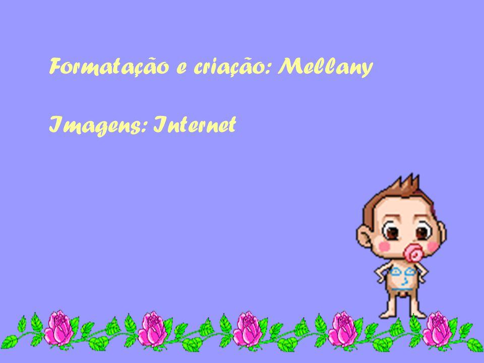 Formatação e criação: Mellany Imagens: Internet