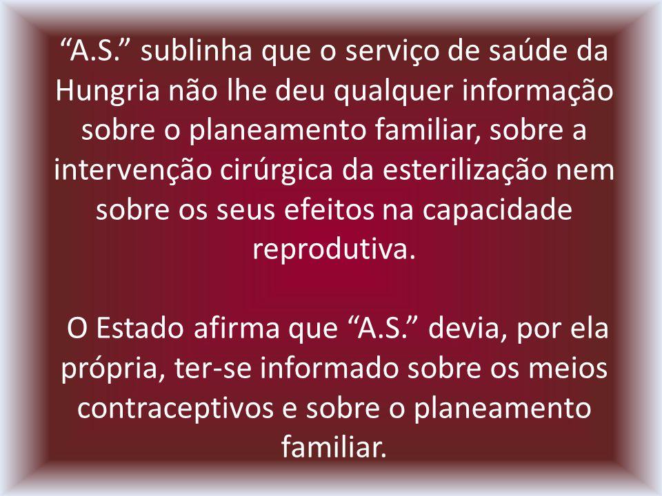 A.S. sublinha que o serviço de saúde da Hungria não lhe deu qualquer informação sobre o planeamento familiar, sobre a intervenção cirúrgica da esteril