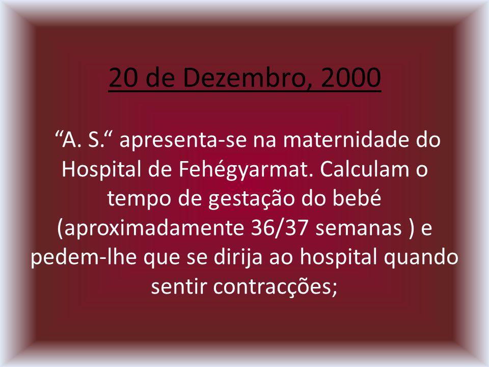 20 de Dezembro, 2000 A. S. apresenta-se na maternidade do Hospital de Fehégyarmat.
