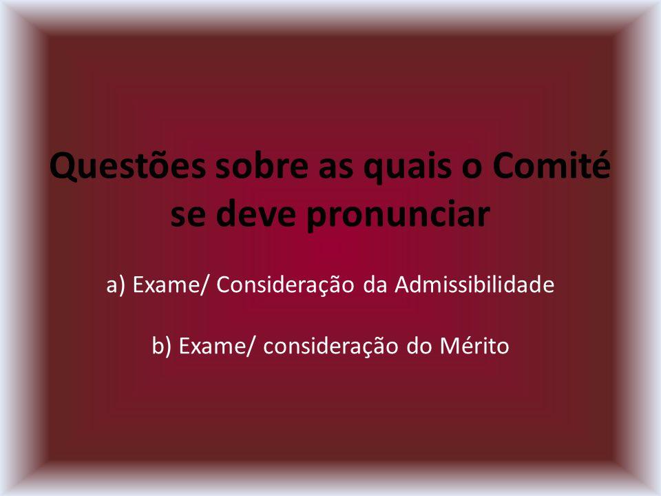 Questões sobre as quais o Comité se deve pronunciar a) Exame/ Consideração da Admissibilidade b) Exame/ consideração do Mérito