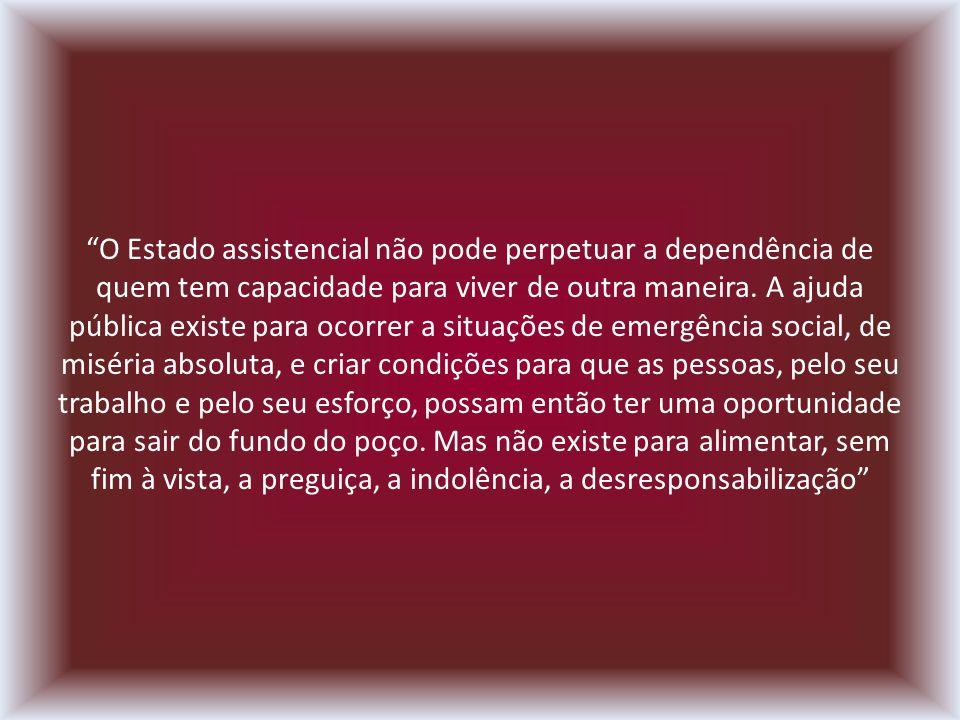 O Estado assistencial não pode perpetuar a dependência de quem tem capacidade para viver de outra maneira.
