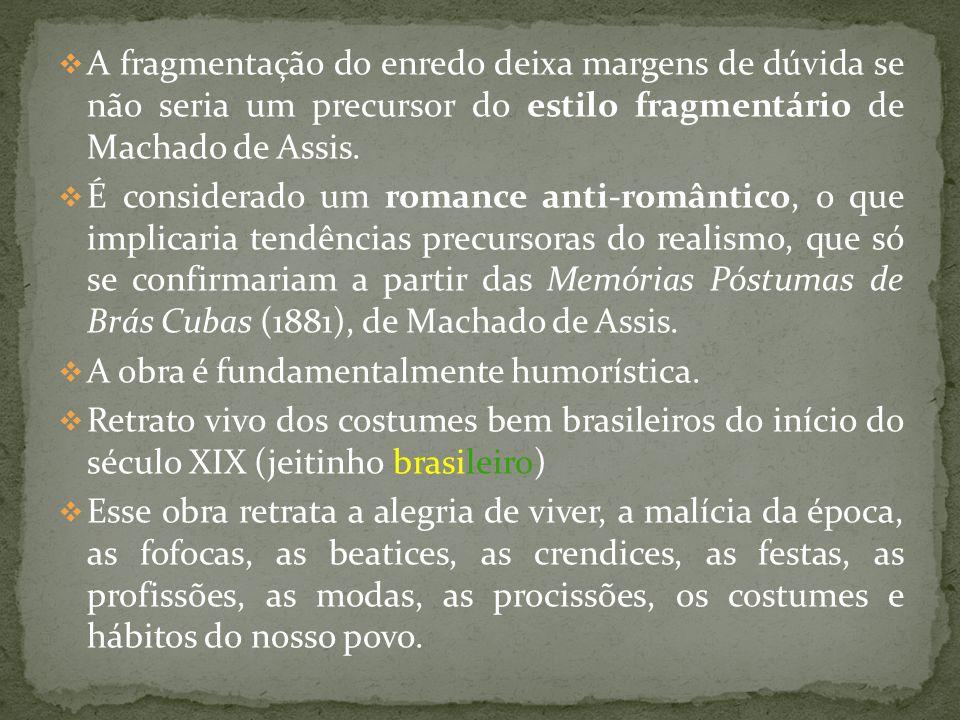 A fragmentação do enredo deixa margens de dúvida se não seria um precursor do estilo fragmentário de Machado de Assis. É considerado um romance anti-r