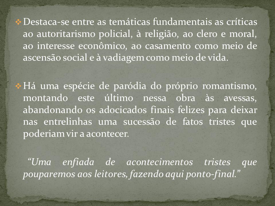 Destaca-se entre as temáticas fundamentais as críticas ao autoritarismo policial, à religião, ao clero e moral, ao interesse econômico, ao casamento c