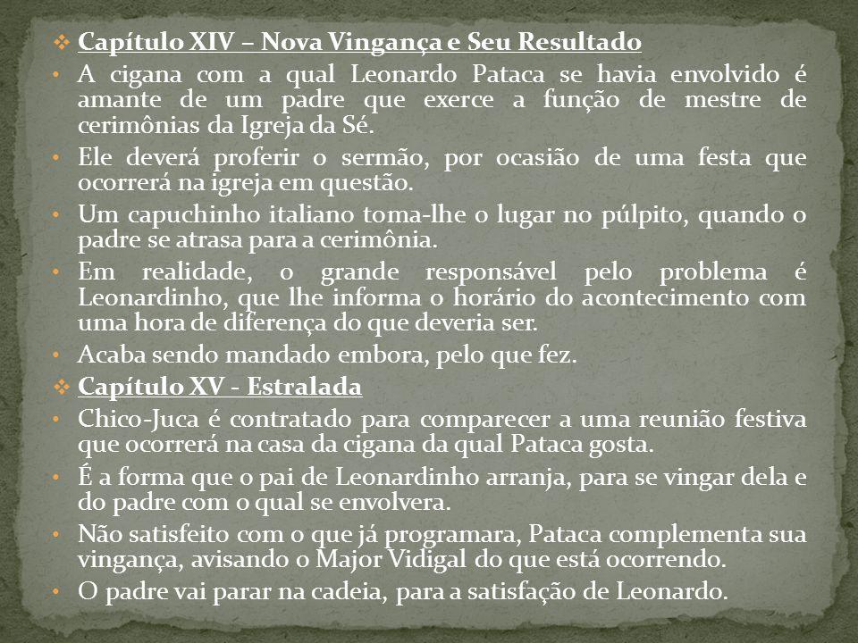 Capítulo XIV – Nova Vingança e Seu Resultado A cigana com a qual Leonardo Pataca se havia envolvido é amante de um padre que exerce a função de mestre