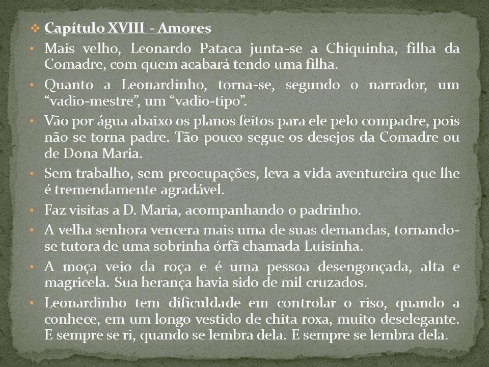 Capítulo XVIII - Amores Mais velho, Leonardo Pataca junta-se a Chiquinha, filha da Comadre, com quem acabará tendo uma filha. Quanto a Leonardinho, to