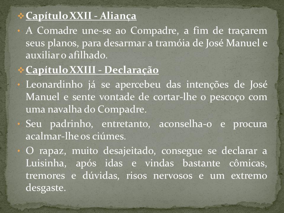 Capítulo XXII - Aliança A Comadre une-se ao Compadre, a fim de traçarem seus planos, para desarmar a tramóia de José Manuel e auxiliar o afilhado. Cap