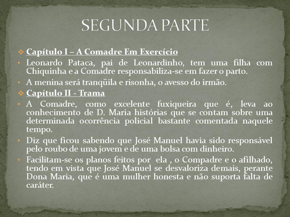 Capítulo I – A Comadre Em Exercício Leonardo Pataca, pai de Leonardinho, tem uma filha com Chiquinha e a Comadre responsabiliza-se em fazer o parto. A