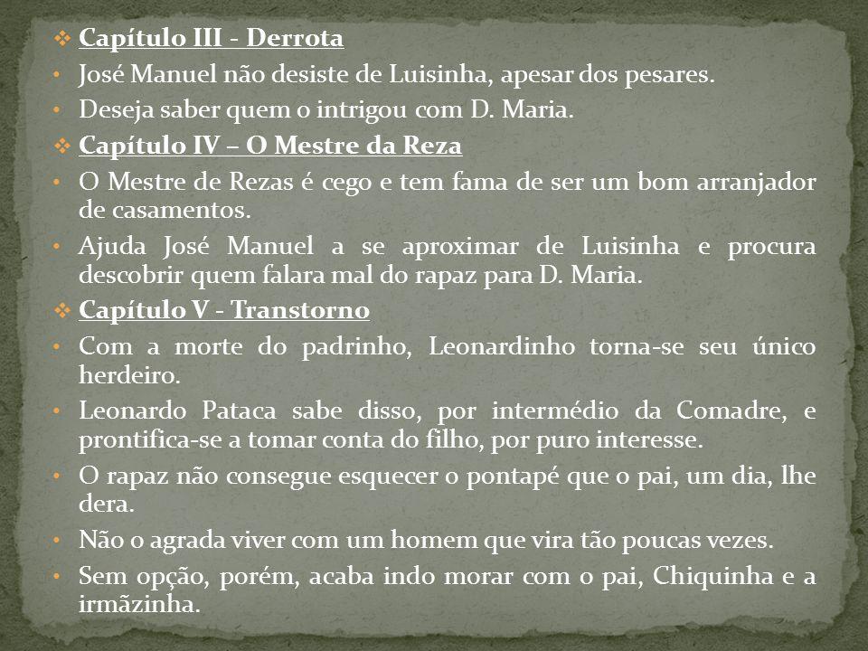 Capítulo III - Derrota José Manuel não desiste de Luisinha, apesar dos pesares. Deseja saber quem o intrigou com D. Maria. Capítulo IV – O Mestre da R