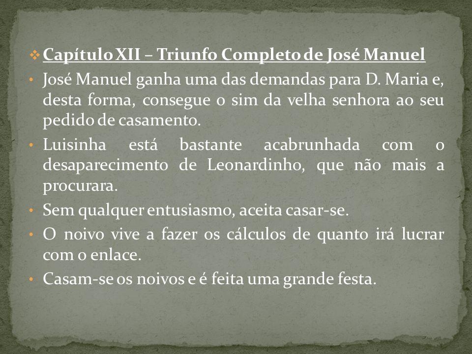 Capítulo XII – Triunfo Completo de José Manuel José Manuel ganha uma das demandas para D. Maria e, desta forma, consegue o sim da velha senhora ao seu