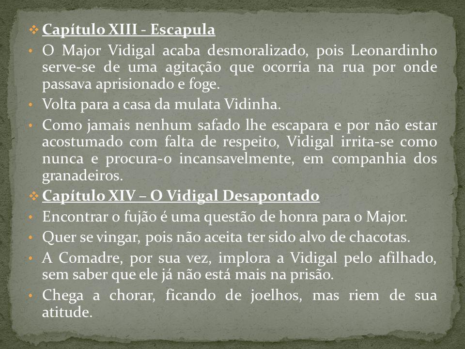 Capítulo XIII - Escapula O Major Vidigal acaba desmoralizado, pois Leonardinho serve-se de uma agitação que ocorria na rua por onde passava aprisionad