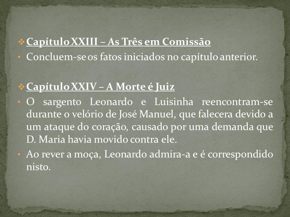 Capítulo XXIII – As Três em Comissão Concluem-se os fatos iniciados no capítulo anterior. Capítulo XXIV – A Morte é Juiz O sargento Leonardo e Luisinh