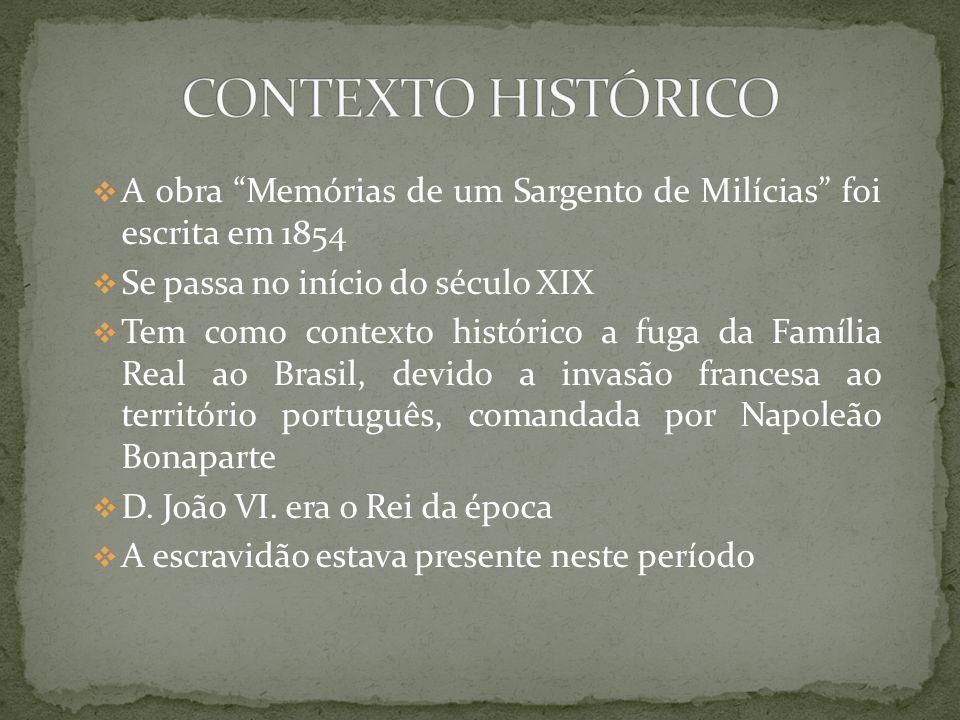 A obra Memórias de um Sargento de Milícias foi escrita em 1854 Se passa no início do século XIX Tem como contexto histórico a fuga da Família Real ao