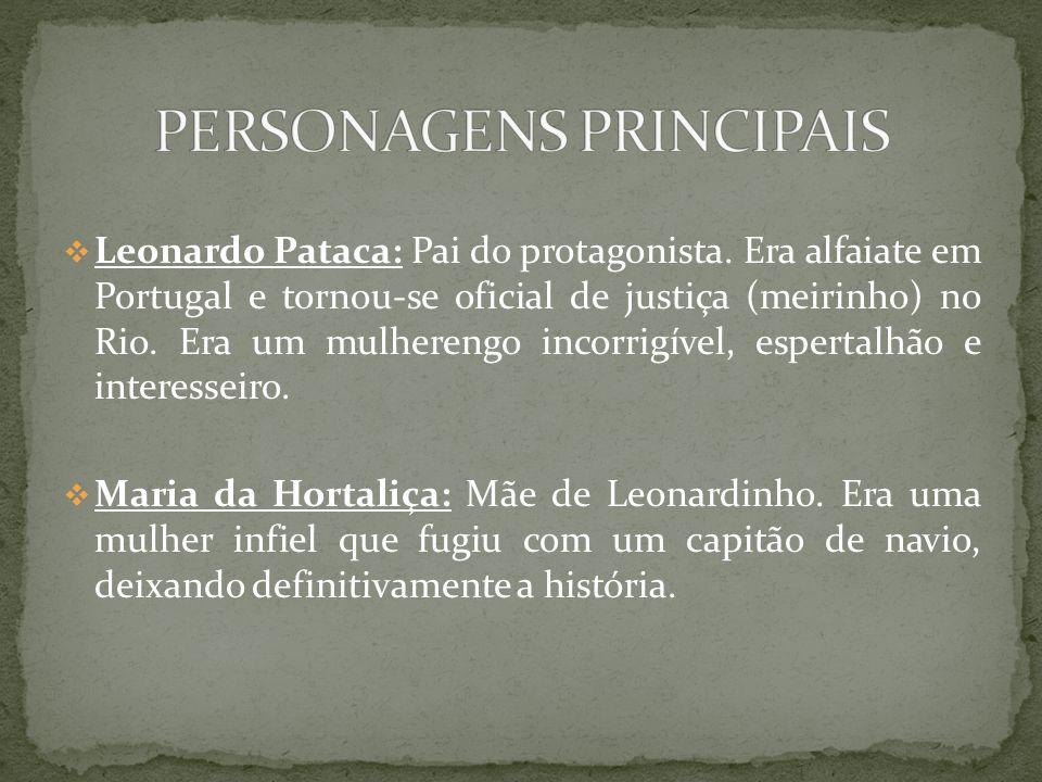 Leonardo Pataca: Pai do protagonista. Era alfaiate em Portugal e tornou-se oficial de justiça (meirinho) no Rio. Era um mulherengo incorrigível, esper