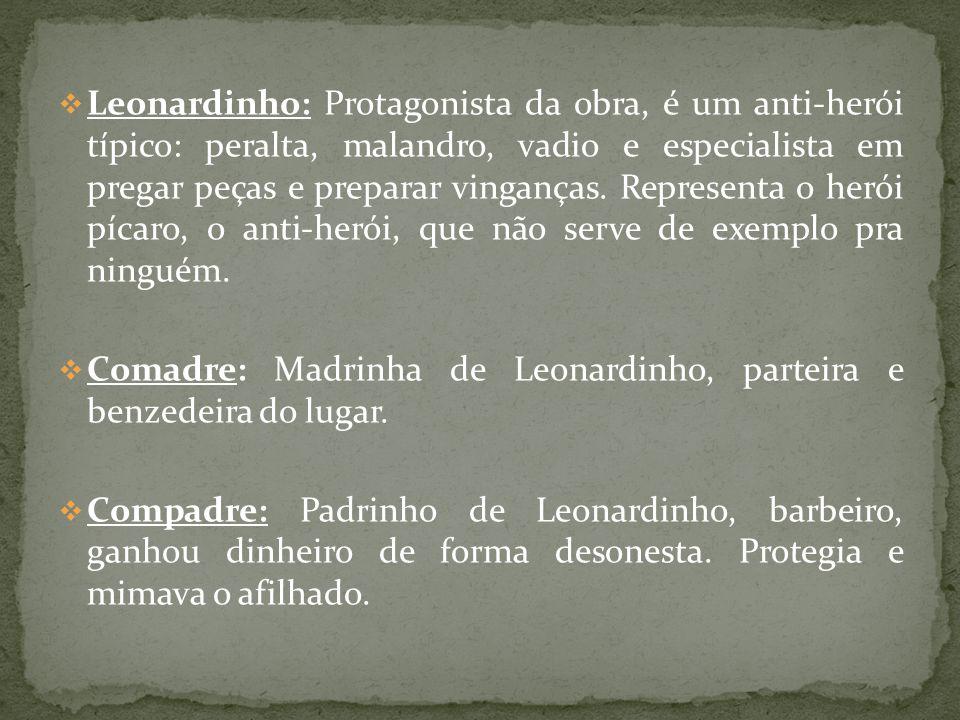 Leonardinho: Protagonista da obra, é um anti-herói típico: peralta, malandro, vadio e especialista em pregar peças e preparar vinganças. Representa o