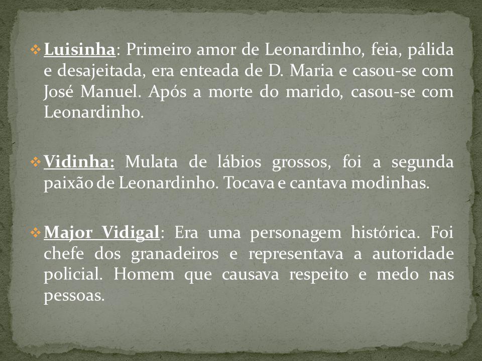 Luisinha: Primeiro amor de Leonardinho, feia, pálida e desajeitada, era enteada de D. Maria e casou-se com José Manuel. Após a morte do marido, casou-