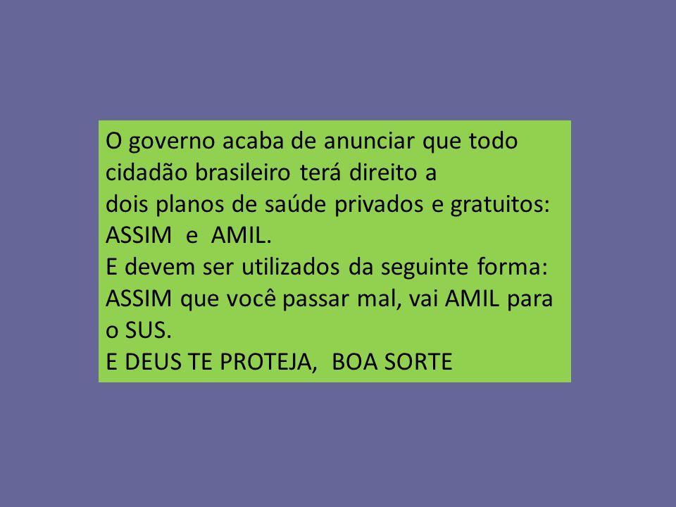 O governo acaba de anunciar que todo cidadão brasileiro terá direito a dois planos de saúde privados e gratuitos: ASSIM e AMIL.