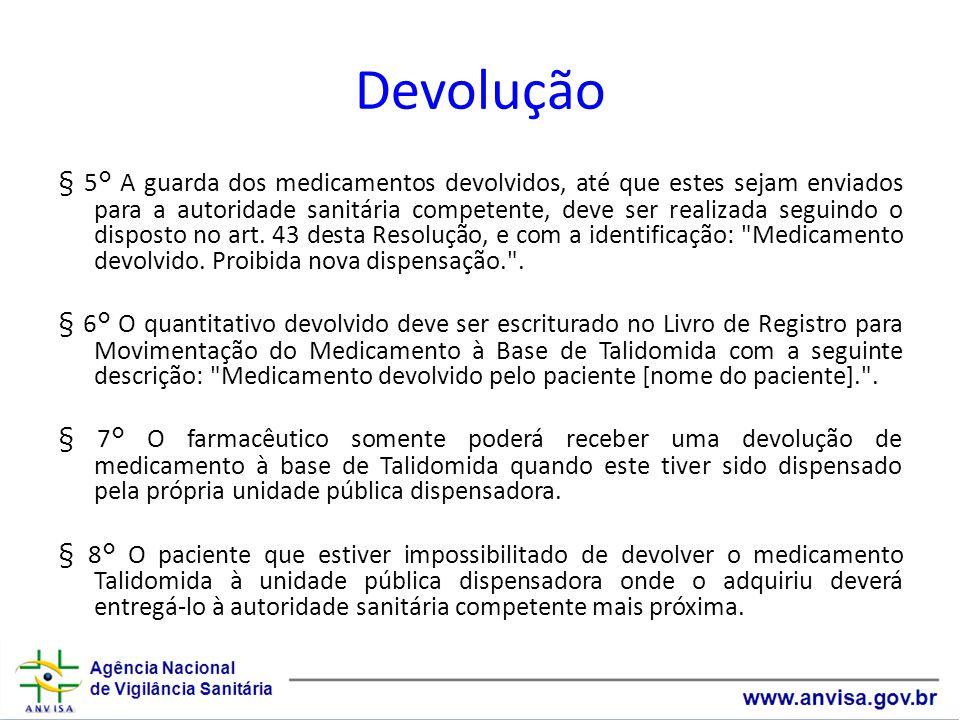 Devolução § 5° A guarda dos medicamentos devolvidos, até que estes sejam enviados para a autoridade sanitária competente, deve ser realizada seguindo o disposto no art.