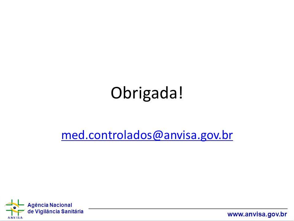 Obrigada! med.controlados@anvisa.gov.br