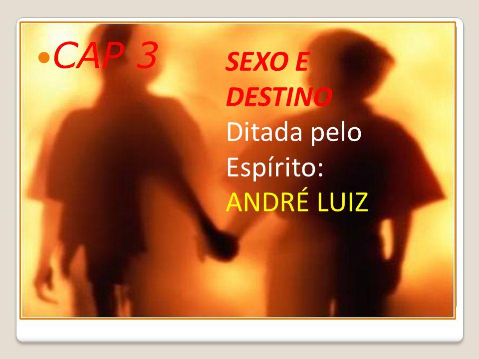CAP 3 SEXO E DESTINO Ditada pelo Espírito: ANDRÉ LUIZ