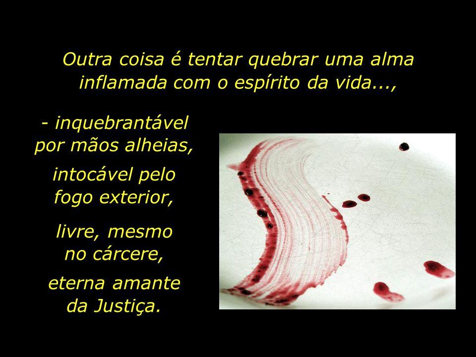 Uma coisa, porém, é agredir o corpo físico, castigar com bastonadas a sola dos pés, criados para caminhar..., machucar em sangue vivo um coração...