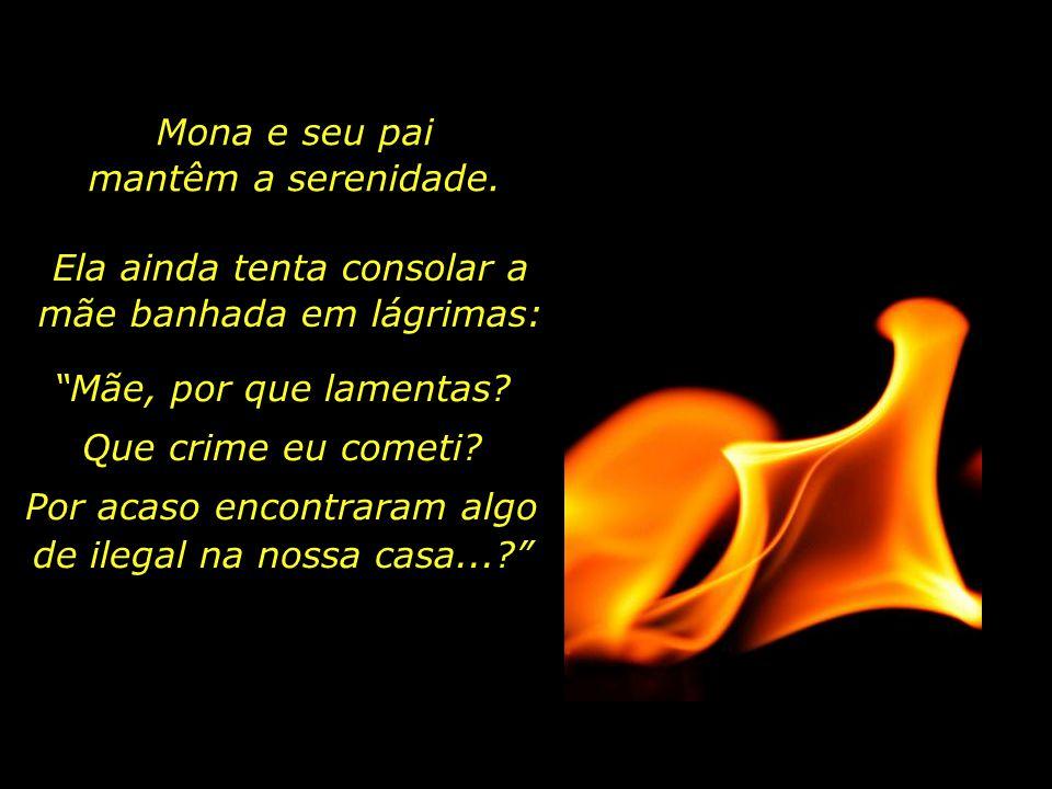 Mona tem apenas dezessete anos de idade, e, como os seus próprios agressores constatam, há Vida nos seus passos, e a chama do Amor ilumina os seus dia