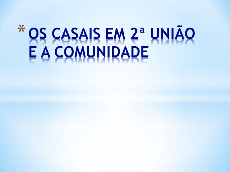OS CASAIS EM 2ª UNIÃO E A COMUNIDADE