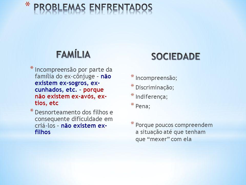* Incompreensão por parte da família do ex-cônjuge – não existem ex-sogros, ex- cunhados, etc.
