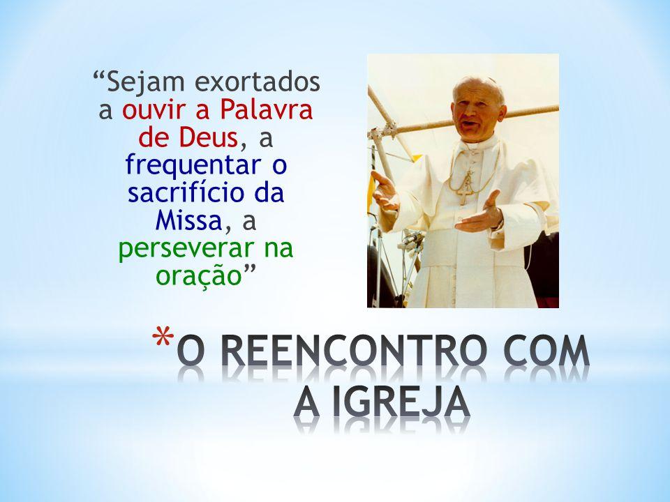 Sejam exortados a ouvir a Palavra de Deus, a frequentar o sacrifício da Missa, a perseverar na oração
