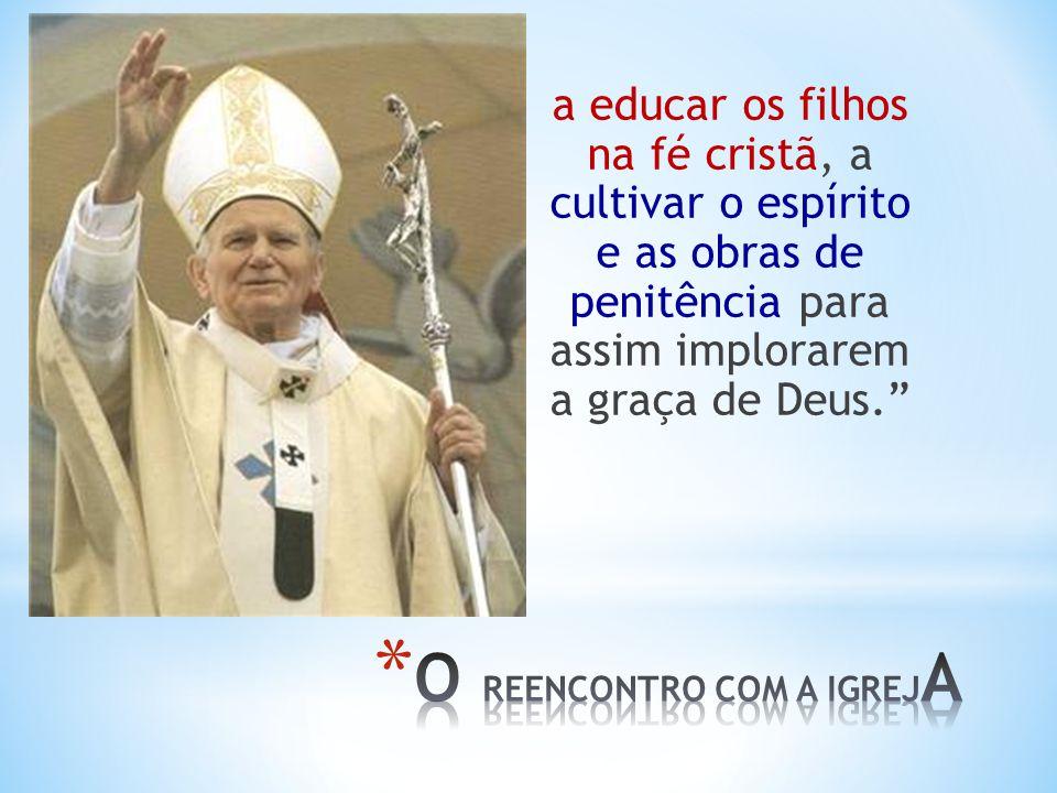 a educar os filhos na fé cristã, a cultivar o espírito e as obras de penitência para assim implorarem a graça de Deus.